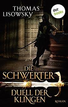 DIE SCHWERTER - Band 3: Duell der Klingen von [Lisowsky, Thomas]