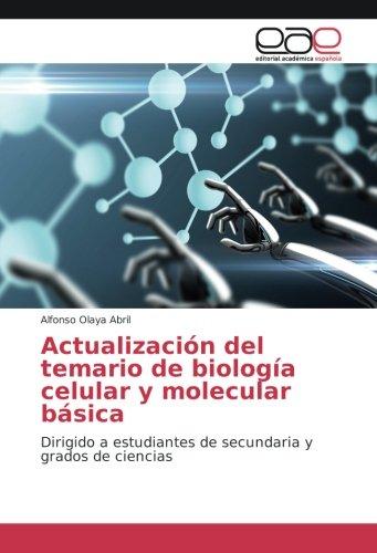 Actualización del temario de biología celular y molecular básica: Dirigido a estudiantes de secundaria y grados de ciencias por Alfonso Olaya Abril
