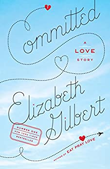 Committed: A Love Story by [Gilbert, Elizabeth]