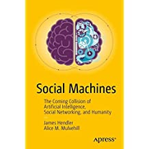 Social Machines: The Coming Collision of Artificial Intelligence, Social Networking, and Humanity