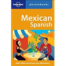 Mexican Spanish Phrasebook (Lonely Planet Phrasebook: Mexican Spanish)