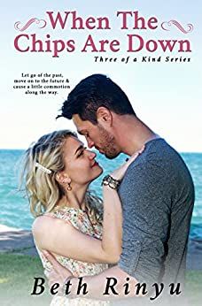 When The Chips Are Down (Three Of A Kind Book 1) by [Rinyu, Beth]