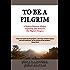 To Be a Pilgrim: A Modern Christian Allegory Inspired by John Bunyan's The Pilgrim's Progress