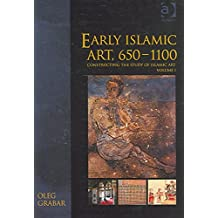 [(Early Islamic Art, 650-1100 : Constructing the Study of Islamic Art)] [By (author) Oleg Grabar] published on (October, 2005)