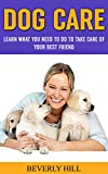DOG CARE: LEARN WHAT YOU NEED TO DO TO TAKE CARE OF YOUR BEST FRIEND (Dog care, dog care package, dog care products, dog care book, dog, dog treats, dog toys)