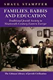 Families, Rabbis, and Education: Traditional Jewish Society in Nineteenth-Century Eastern Europe (Littman Library of Jewish Civilization)
