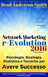 Network Marketing r_Evolution: Psicologia, Strategia, Statistica e Tecniche per Avere Successo nel Network Marketing in Italia nel 2016: Impara come creare ... Ereditabile! (Network Marketing Efficace)