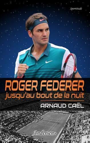Roger Federer jusqu au bout de la nuit par  Arnaud Cael
