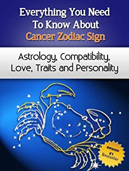 Everything You Need to Know About The Cancer Zodiac Sign - Astrology, Compatibility, Love, Traits And Personality (Everything You Need to Know About Zodiac Signs Book 6) (English Edition) di [Miller, Chloe]