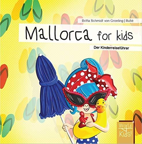 Mallorca for kids: Der Kinderreiseführer (World for kids - Reiseführer für Kinder)