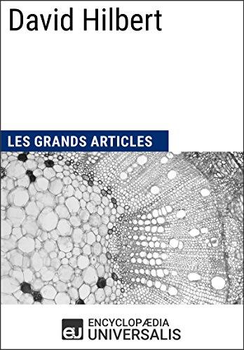 David Hilbert: Les Grands Articles d'Universalis par Encyclopaedia Universalis