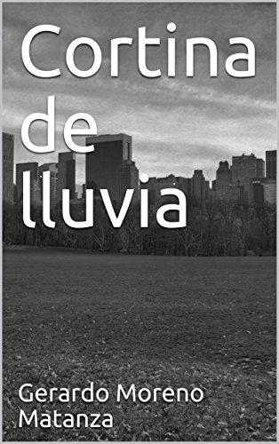 Descargar Libro Libro Cortina de lluvia de Gerardo Moreno Matanza