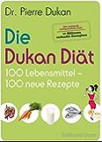Die Dukan Diät - 100 Lebensmittel, 100 neue Rezepte (Einzeltitel)