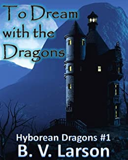 To Dream with the Dragons (Hyborean Dragons Book 1) by [Larson, B. V.]