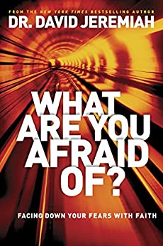 What Are You Afraid Of?: Facing Down Your Fears with Faith by [Jeremiah, David]