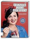 Franzellii kocht sich leicht: Kochen, genießen, Gewicht verlieren (Gebundene Ausgabe)