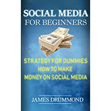 Social Media for Beginners: Strategy for Dummies: How to Make Money on Social Media, 35 Ways to Make Money on Social Media