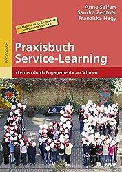 Praxisbuch Service-Learning: »Lernen durch Engagement« an Schulen. Mit Materialien für Grundschule und Sekundarstufe I + II