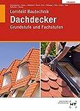 Grundstufe und Fachstufen - Dachdecker: Lösungen zu HT 3550 Lernfeld Bautechnik Grundstufe und Fachstufen Dachdecker