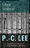 P.-C. Lee: Complete Collection of 24 Detective Stories: olice Contable Lee Mysteries: A Man of Note, The Power of the Eye, The Sentimental Burglar, A Case ... The Gold Mine, The Last Adventure…