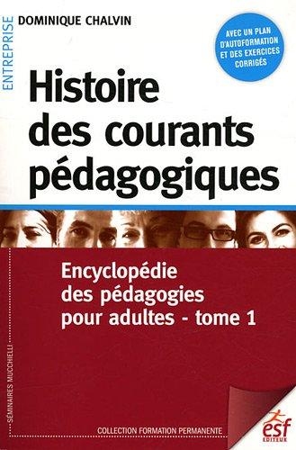 Histoire des courants pédagogiques : Tome 1, Encyclopédie des pédagogies pour adultes