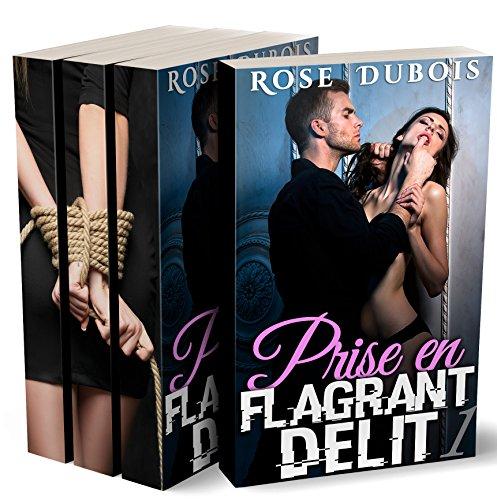 Prise En Flagrant Délit (L'INTÉGRALE + BONUS) : (Roman Érotique X Adulte BDSM, Amour à Plusieurs, Domination, Initiation) par Rose Dubois