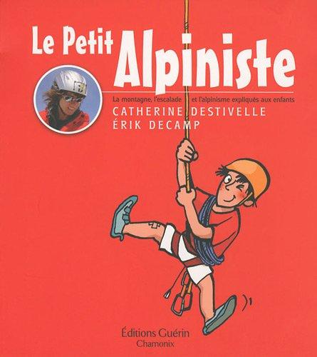 Le petit alpiniste par Catherine Destivelle, Erik Decamp