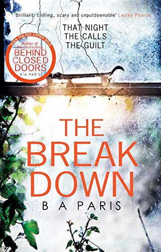 The Breakdown: The 2017 gripping thriller from the bestselling author of Behind Closed Doors by B. A. Paris