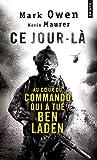 Ce jour-là. Au coeur du commando qui a tué Ben Laden - L'autobiographie d'un Navy SEAL