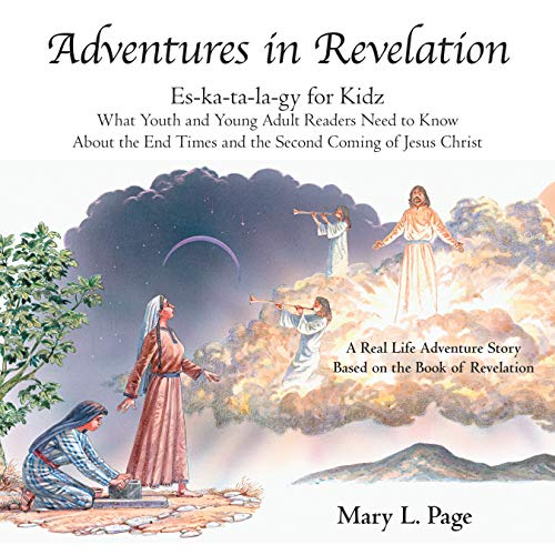 Adventures in Revelation: Es-Ka-Ta-La-Gy for Kidz What Youth and Young Adult Readers Need to Know About the End Times and the Second Coming of Jesus Christ (English Edition)