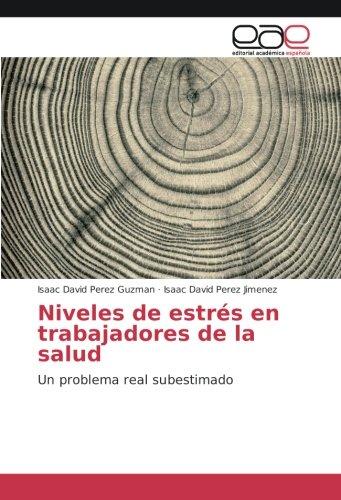 Descargar Libro Niveles de estrés en trabajadores de la salud: Un problema real subestimado de Isaac David Perez Guzman