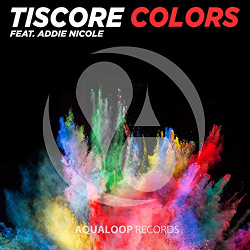 Tiscore feat. Addie Nicole-Colors (The Short Mixes)