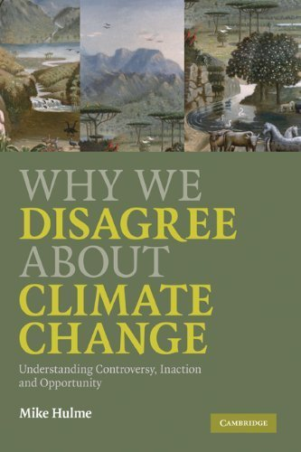 Why We Disagree About Climate Change: Understanding Controversy, Inaction and Opportunity by Mike Hulme (2009-04-30)