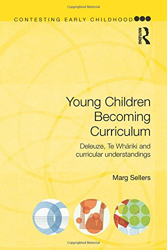 Young Children Becoming Curriculum: Deleuze, Te Whāriki and curricular understandings (Contesting Early Childhood)