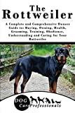 The Rottweiler: A Complete and Comprehensive Owners Guide to: Buying, Owning, Health, Grooming, Training, Obedience, Understanding and Caring for Your ... Caring for a Dog from a Puppy to Old Age