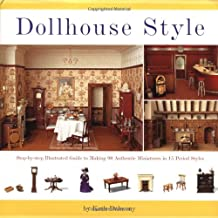 Dollhouse Style: Step-by-step Illustarted Guide To Making 90 Authentic Miniatures In 15 Period Styles