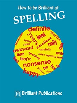 How to be Brilliant at Spelling (English Edition) von [Yates, Irene]