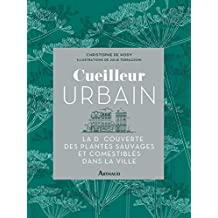 Cueilleur urbain: A la découverte des plantes sauvages et comestibles de la ville (LA TRAVERSEE DE)