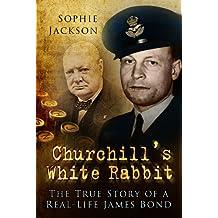 Churchill's White Rabbit: The True Story of a Real-Life James Bond