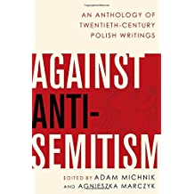 Against Anti-Semitism: An Anthology of Twentieth-Century Polish Writings