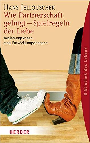 Wie Partnerschaft gelingt - Spielregeln der Liebe: Beziehungskrisen sind Entwicklungschancen (Herder Spektrum Bibliothek des Lebens)
