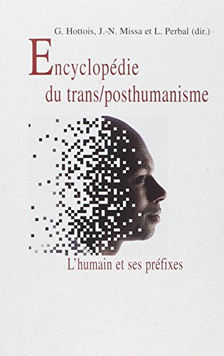 Encyclopedie du trans/posthumanisme : L'humain et ses préfixes