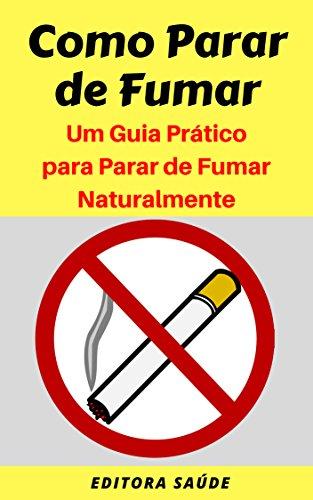 Como Parar de Fumar: Um Guia Prático para Parar de Fumar Naturalmente (Portuguese Edition