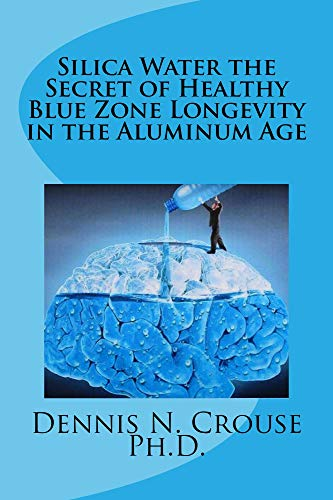 Silica Water the Secret of Healthy Blue Zone Longevity in the Aluminum Age (English Edition)