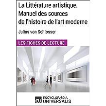 La Littérature artistique. Manuel des sources de l'histoire de l'art moderne de Julius von Schlosser: Les Fiches de Lecture d'Universalis