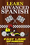Learn Advanced Spanish With Fast Lane Spanish : Get In The Fast Lane of Learning Advanced Spanish