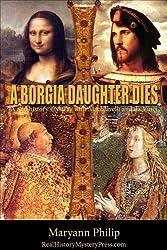 A Borgia Daughter Dies: A real history mystery with Machiavelli and da Vinci (A Nicola Machiavelli Mystery Book 1)