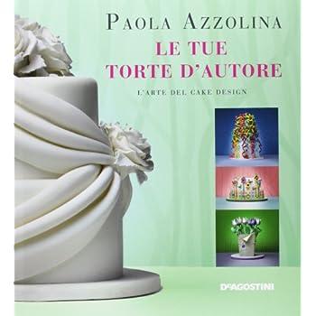 Le Tue Torte D'autore. L'arte Del Cake Design