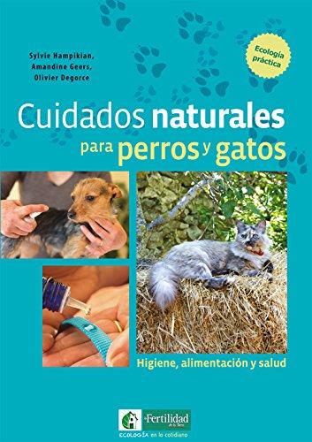 Cuidados naturales para perros y gatos: Higiene, alimentación y salud (Ecología en lo cotidiano)