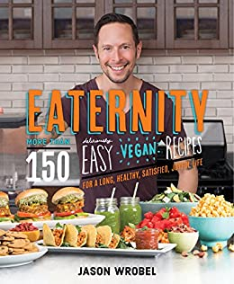 Eaternity more than 150 deliciously easy vegan recipes for a long eaternity more than 150 deliciously easy vegan recipes for a long healthy satisfied fandeluxe Gallery